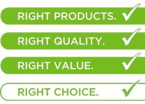 Right products. Right Quality. Right Value. Right Choice.